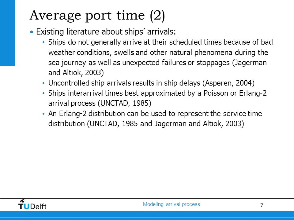 8 Modeling arrival process Average port time (3) But what is meant with Poisson or Erlang-2 distributed interarrival times.