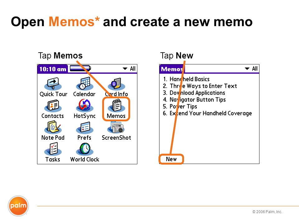 © 2006 Palm, Inc. Open Memos* and create a new memo Tap MemosTap New