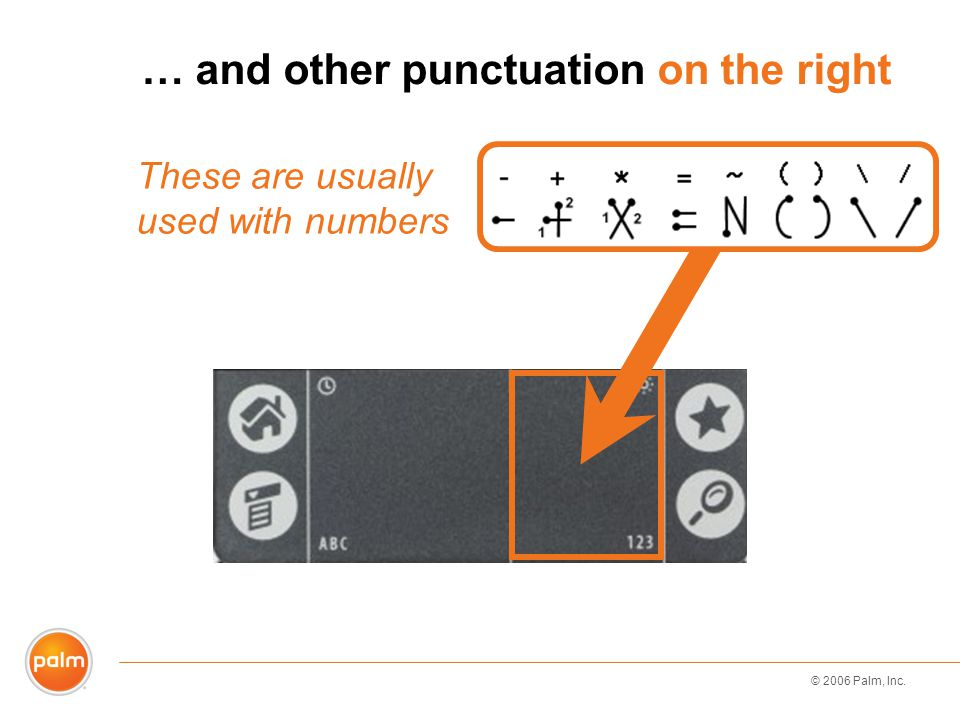 © 2006 Palm, Inc. … and other punctuation on the right These are usually used with numbers