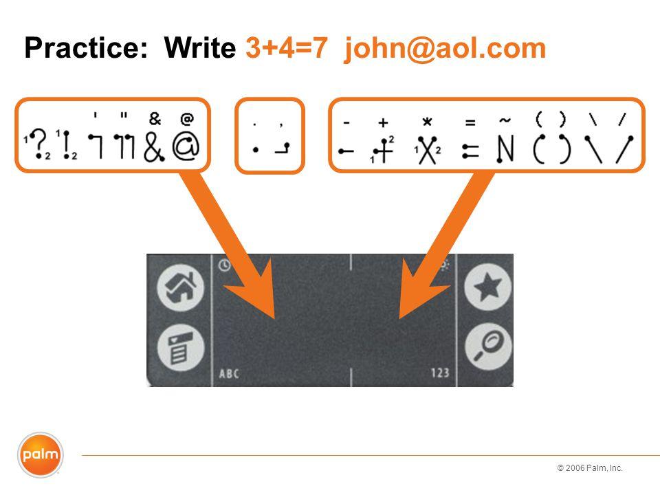 © 2006 Palm, Inc. Practice: Write 3+4=7 john@aol.com
