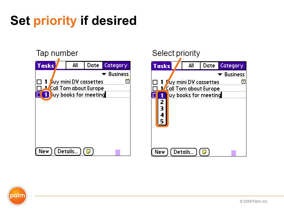 © 2006 Palm, Inc. Set priority if desired Select priorityTap number