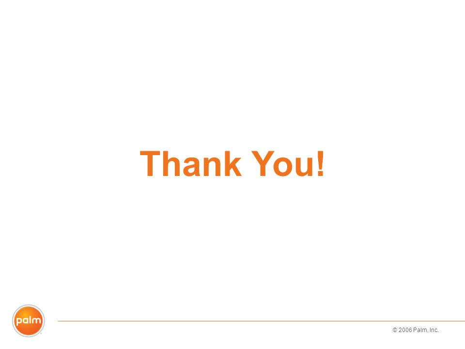 © 2006 Palm, Inc. Thank You!