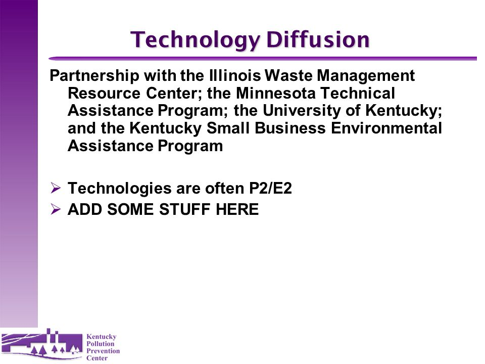 Technology Diffusion Partnership with the Illinois Waste Management Resource Center; the Minnesota Technical Assistance Program; the University of Ken