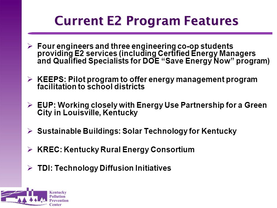 Current E2 Program Features  Four engineers and three engineering co-op students providing E2 services (including Certified Energy Managers and Quali