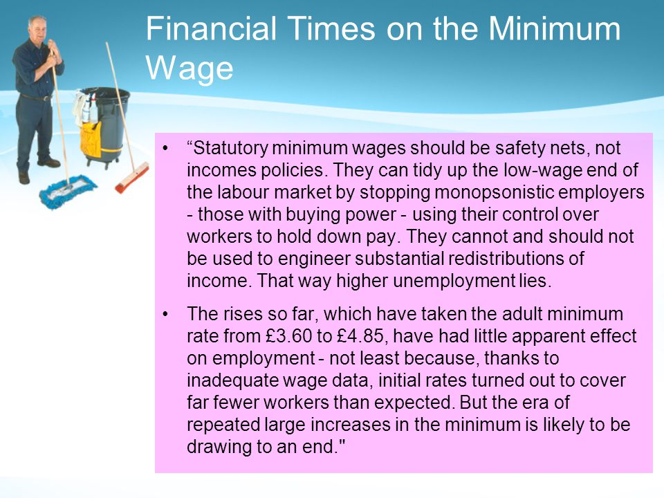 Financial Times on the Minimum Wage Statutory minimum wages should be safety nets, not incomes policies.