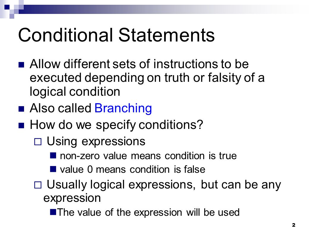 2 Conditional Statements Allow different sets of instructions to be executed depending on truth or falsity of a logical condition Also called Branchin