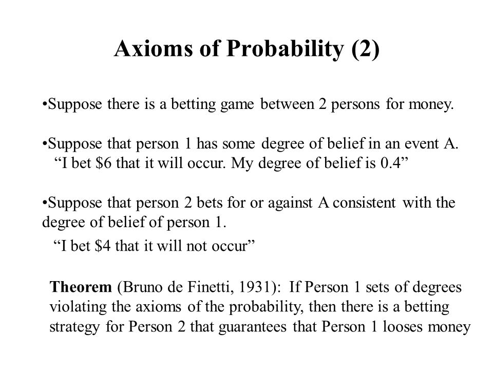 Axioms of Probability (2) Suppose there is a betting game between 2 persons for money.