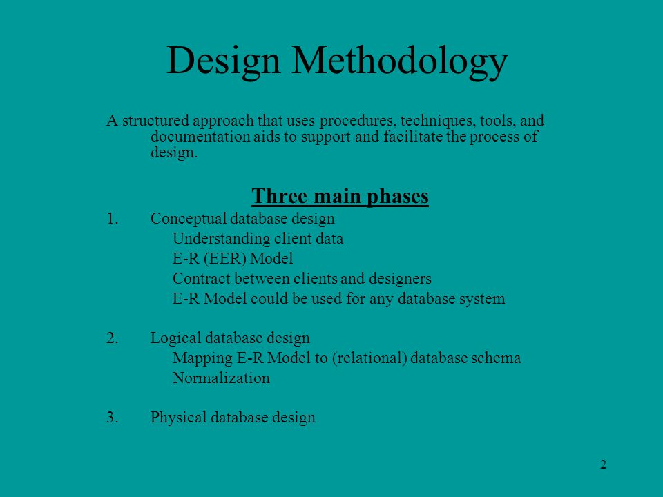2 Design Methodology A structured approach that uses procedures, techniques, tools, and documentation aids to support and facilitate the process of design.