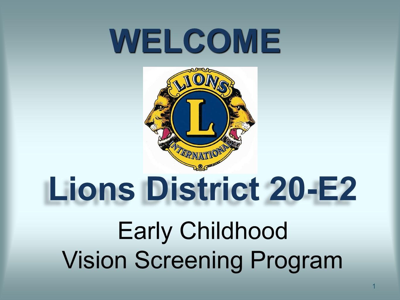 Lions District 20-E2 1 WELCOME Early Childhood Vision Screening Program