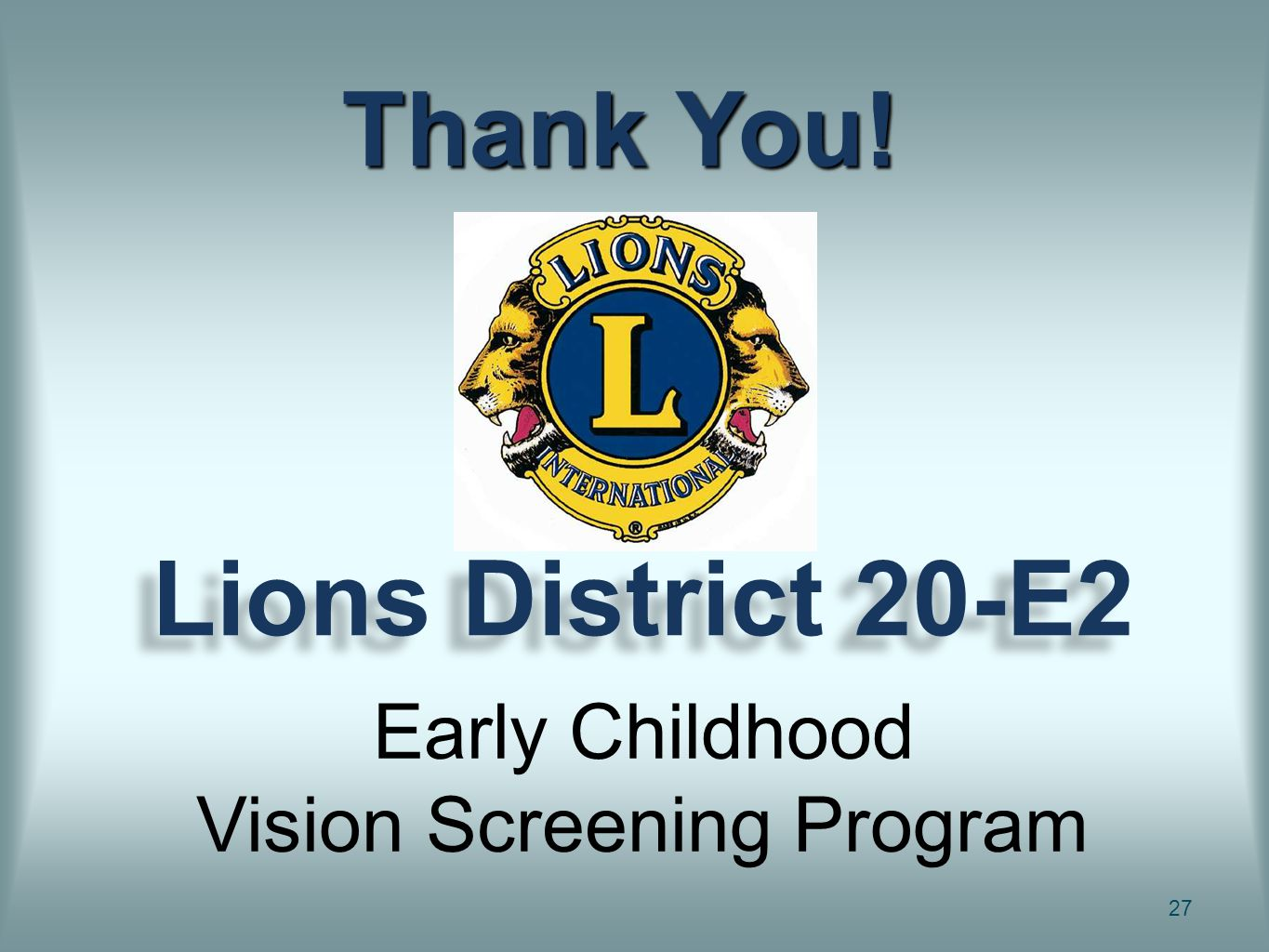 Lions District 20-E2 27 Thank You! Early Childhood Vision Screening Program