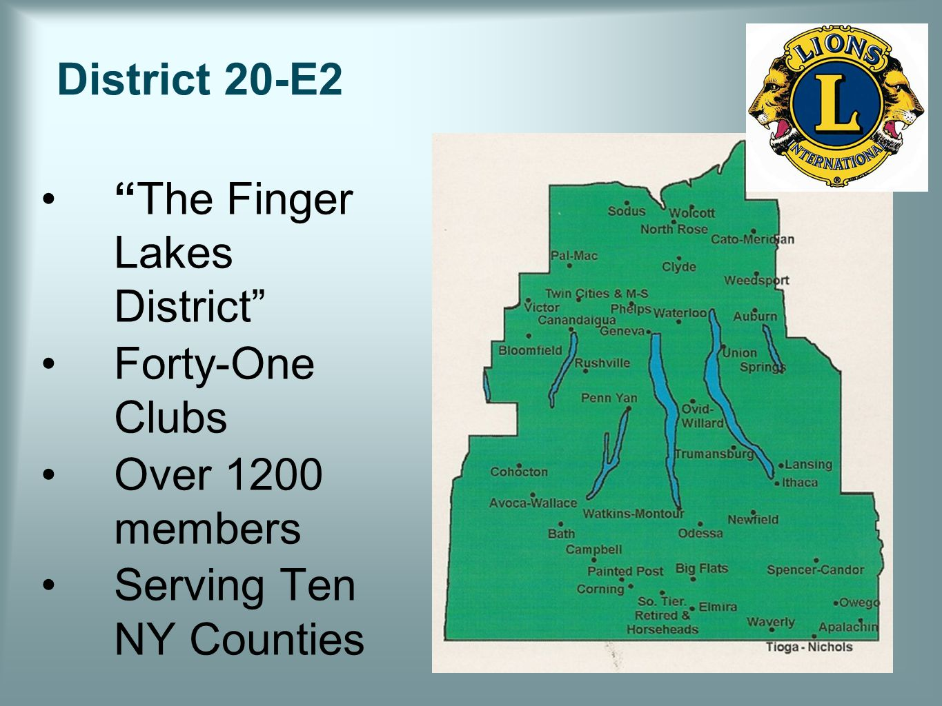 District 20-E2 The Finger Lakes District Forty-One Clubs Over 1200 members Serving Ten NY Counties
