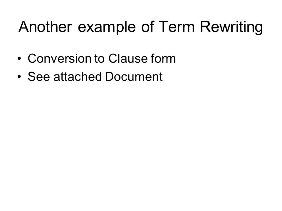 Another example of Term Rewriting Conversion to Clause form See attached Document