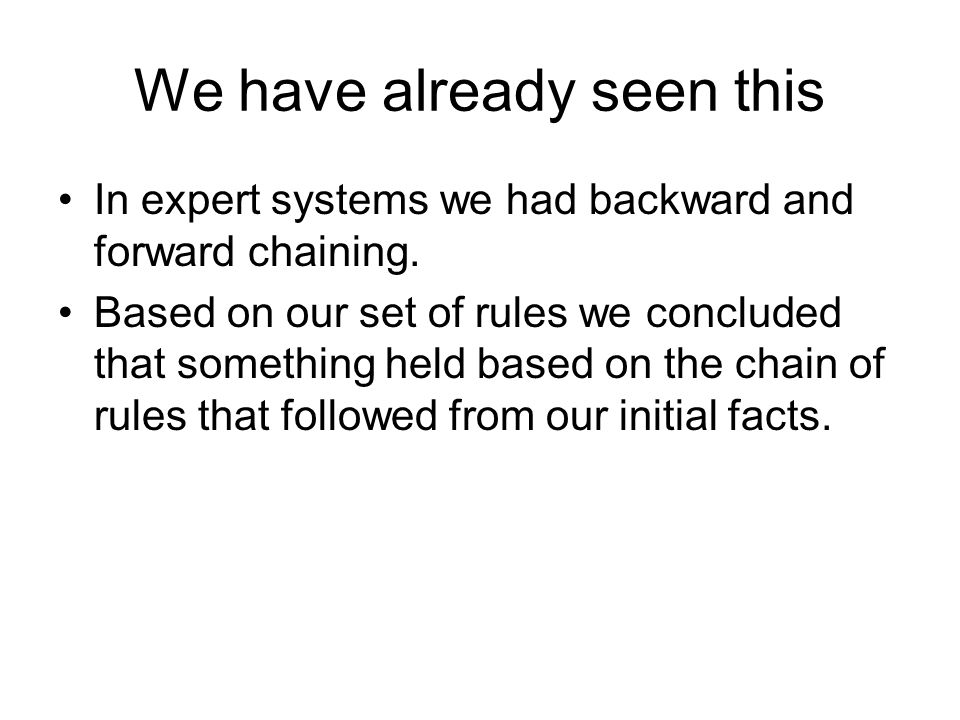 We have already seen this In expert systems we had backward and forward chaining.