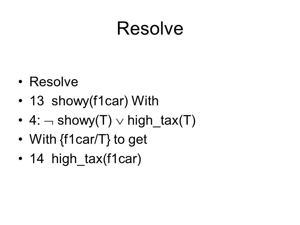 Resolve 13 showy(f1car) With 4:  showy(T)  high_tax(T) With {f1car/T} to get 14 high_tax(f1car)