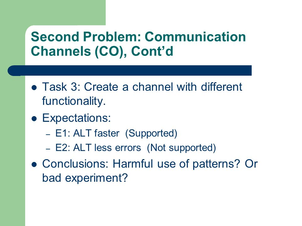Second Problem: Communication Channels (CO), Cont'd Task 3: Create a channel with different functionality.