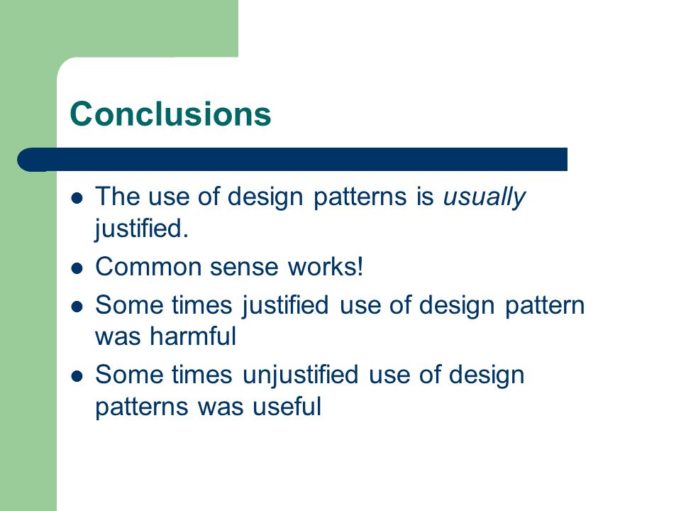 Conclusions The use of design patterns is usually justified.