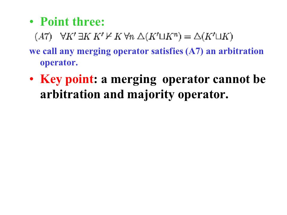 Point three: we call any merging operator satisfies (A7) an arbitration operator.