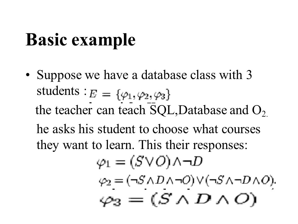 Basic example Suppose we have a database class with 3 students : the teacher can teach SQL,Database and O 2.