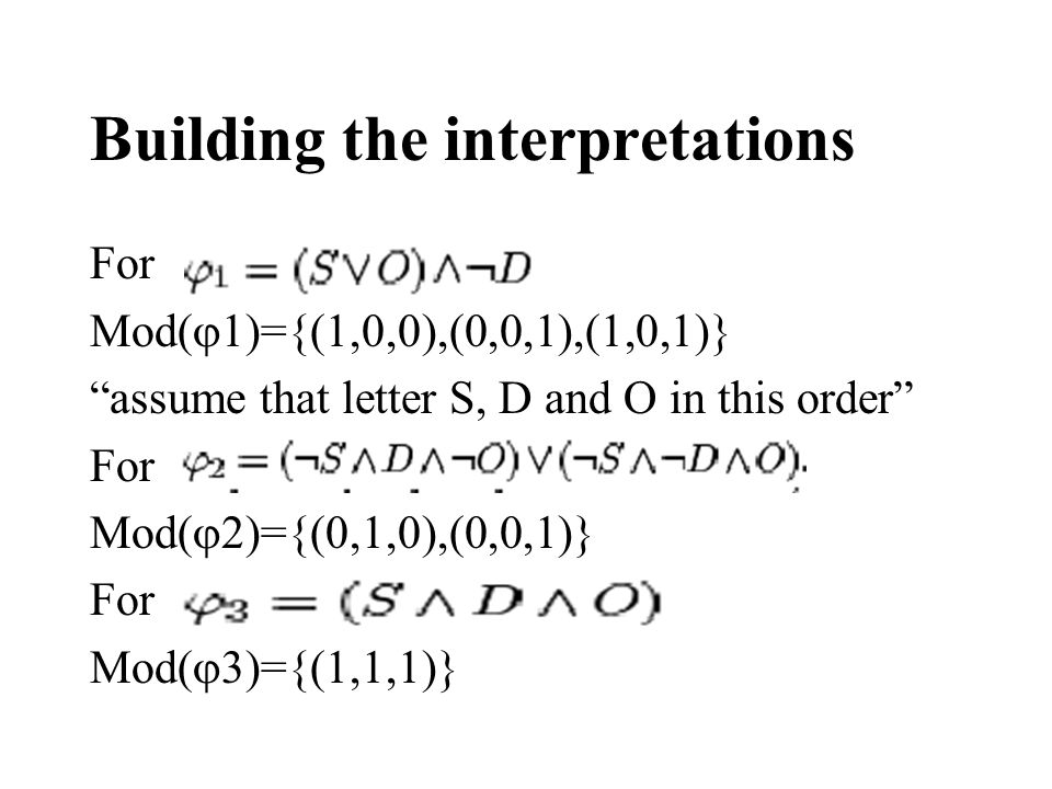 Building the interpretations For Mod(  1)={(1,0,0),(0,0,1),(1,0,1)} assume that letter S, D and O in this order For Mod(  2)={(0,1,0),(0,0,1)} For Mod(  3)={(1,1,1)}