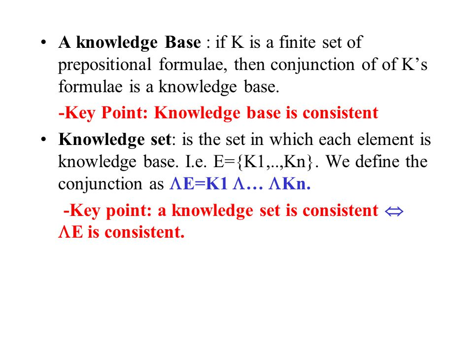 A knowledge Base : if K is a finite set of prepositional formulae, then conjunction of of K's formulae is a knowledge base.