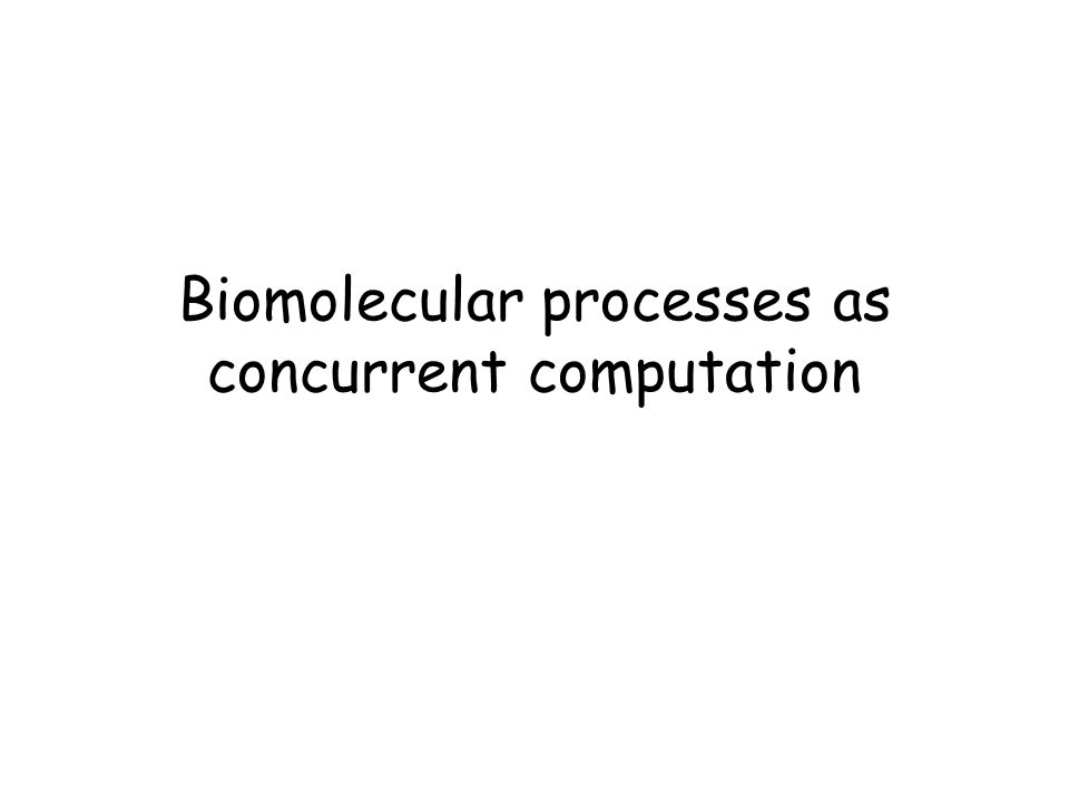 Biomolecular processes as concurrent computation
