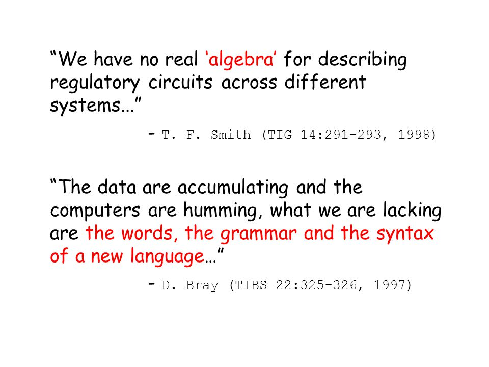 We have no real 'algebra' for describing regulatory circuits across different systems... - T.