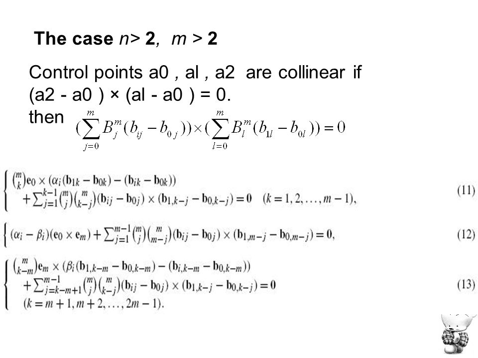 The case n> 2, m > 2 Control points a0, al, a2 are collinear if (a2 - a0 ) × (al - a0 ) = 0. then