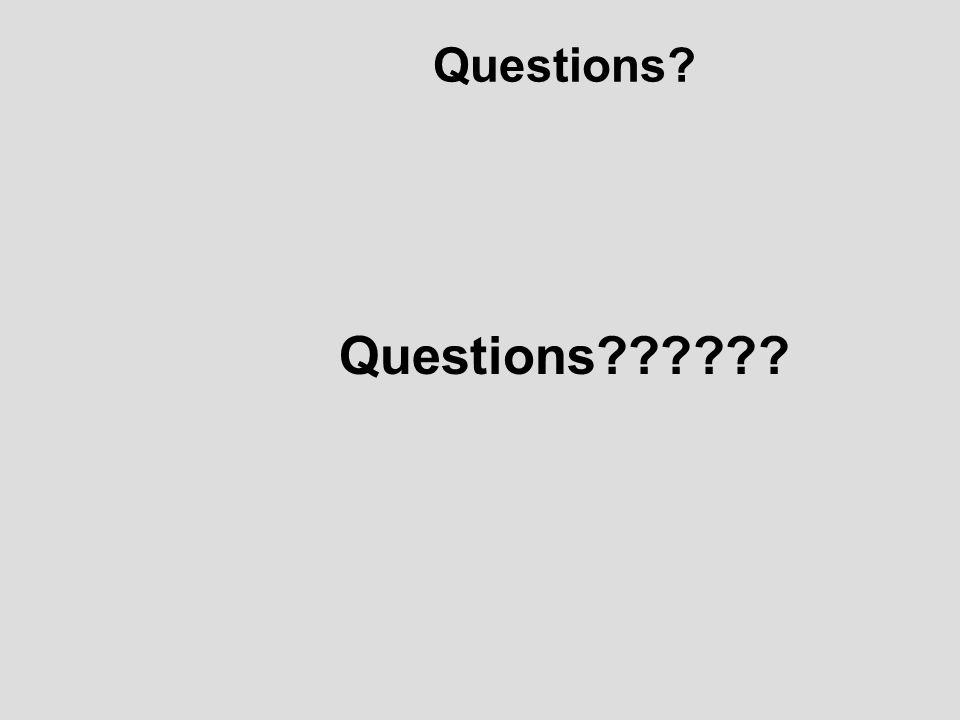 Questions? Questions??????