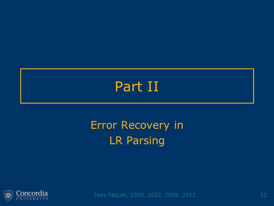 Joey Paquet, 2000, 2002, 2008, 201212 Part II Error Recovery in LR Parsing