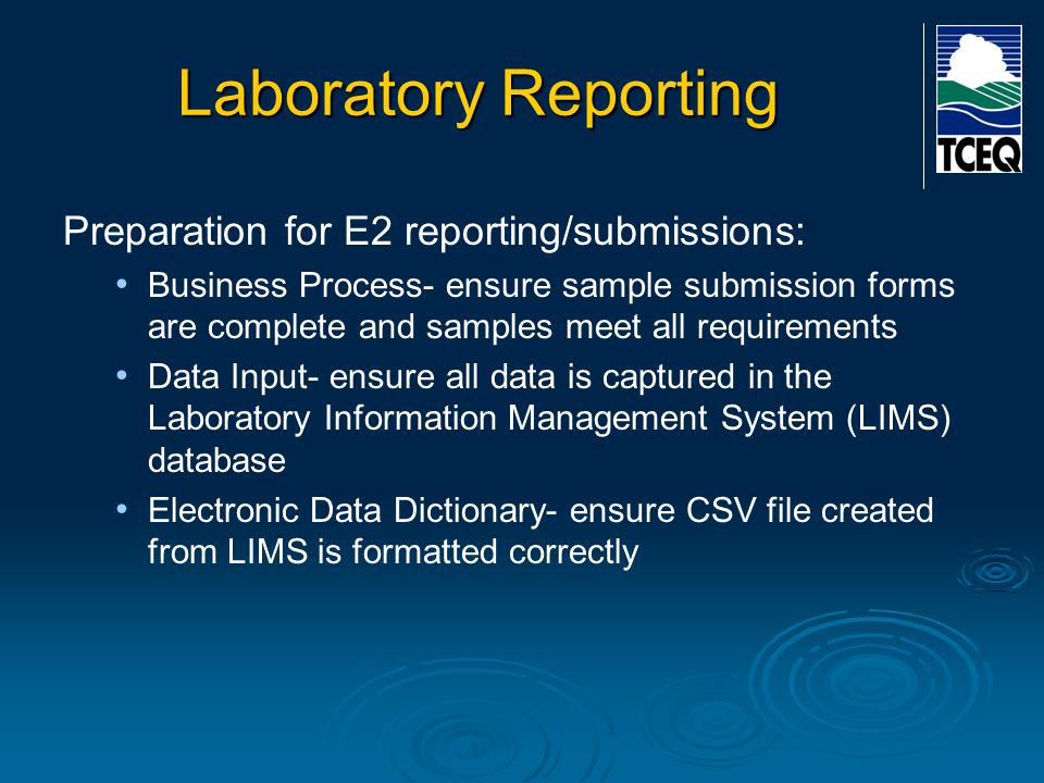 Laboratory Reporting Preparation for E2 reporting/submissions: Business Process- ensure sample submission forms are complete and samples meet all requirements Data Input- ensure all data is captured in the Laboratory Information Management System (LIMS) database Electronic Data Dictionary- ensure CSV file created from LIMS is formatted correctly