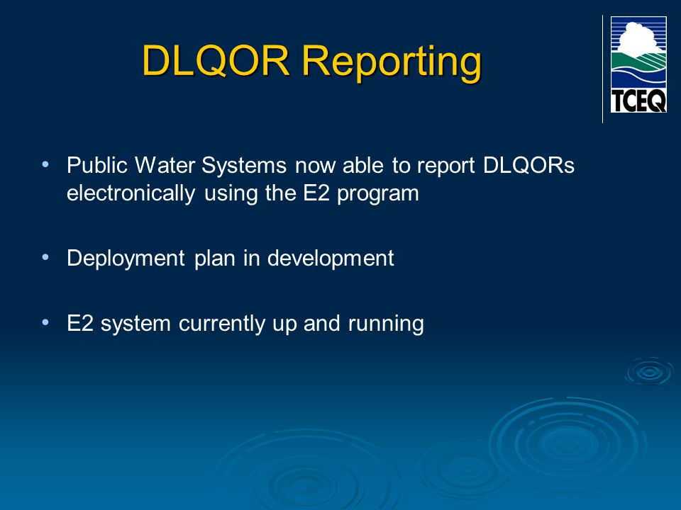 DLQOR Reporting Public Water Systems now able to report DLQORs electronically using the E2 program Deployment plan in development E2 system currently
