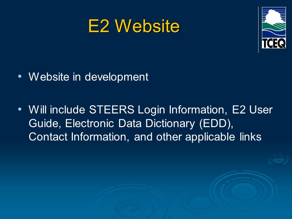 E2 Website Website in development Will include STEERS Login Information, E2 User Guide, Electronic Data Dictionary (EDD), Contact Information, and oth