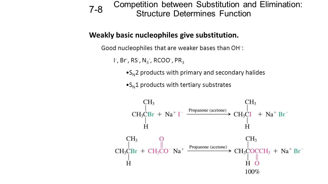 Weak nucleophiles react at appreciable rates only with secondary and tertiary halides (capable of S N 1 reactions).