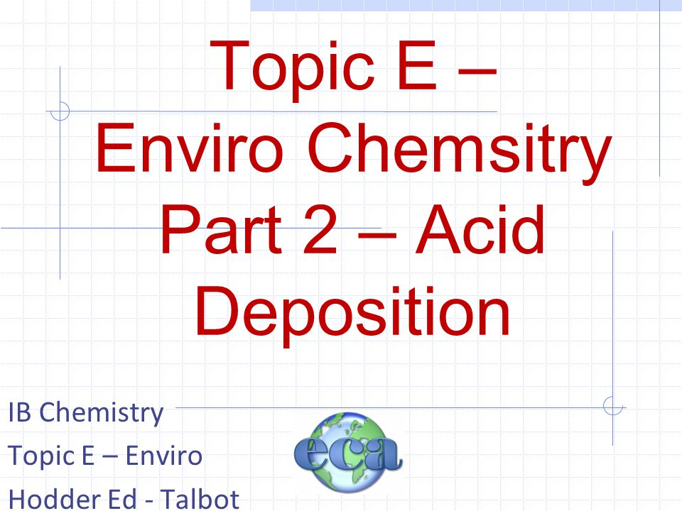 E2 E2 Acid deposition - 1.5 hours E.2.1 State what is meant by the term acid deposition and outline its origins.
