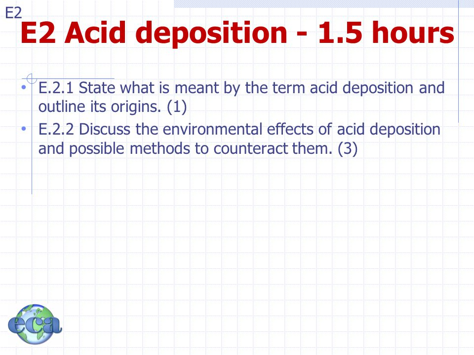E2 E2.2 – Impact(4): Buildings Limestone and marble are forms of CaCO 3 which can be eroded by acid rain: CaCO 3 + H 2 SO 4  CaSO 4 + H 2 O + CO 2 Metallic structures (mainly steel, Fe, Al) are readily attacked.
