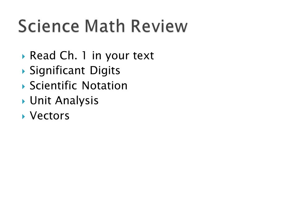  Read Ch. 1 in your text  Significant Digits  Scientific Notation  Unit Analysis  Vectors