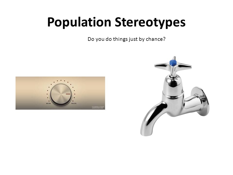 Population Stereotypes Do you do things just by chance?