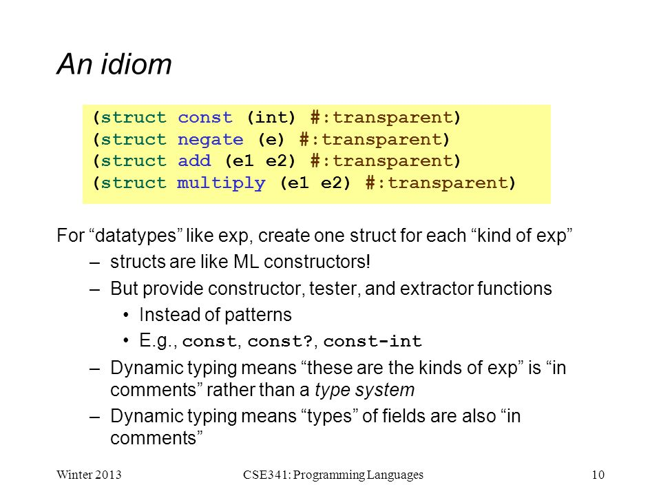 An idiom For datatypes like exp, create one struct for each kind of exp –structs are like ML constructors.