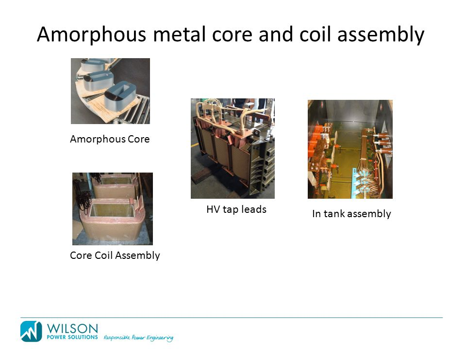 Amorphous metal core and coil assembly Core Coil Assembly HV tap leads In tank assembly Amorphous Core