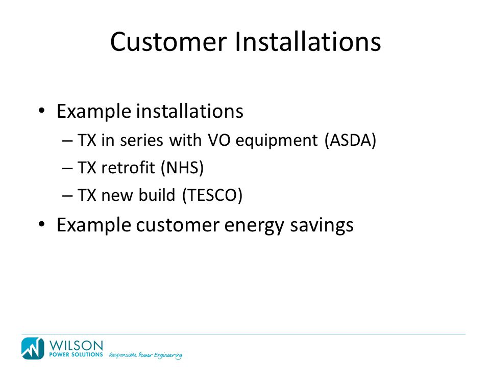 Customer Installations Example installations – TX in series with VO equipment (ASDA) – TX retrofit (NHS) – TX new build (TESCO) Example customer energy savings