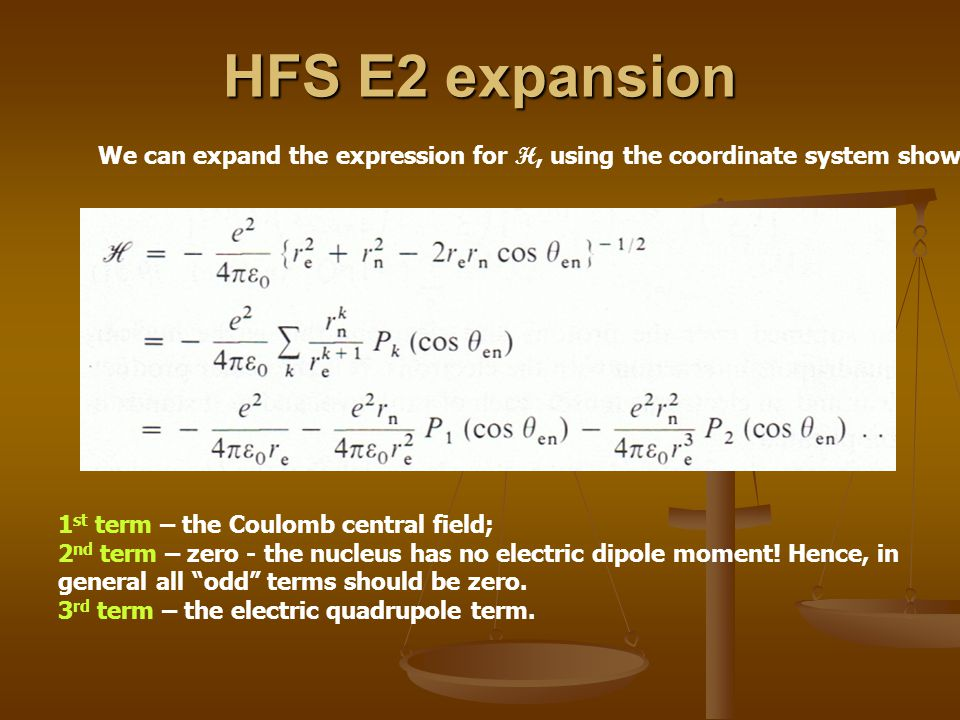 HFS E2 expansion We can expand the expression for H, using the coordinate system shown: 1 st term – the Coulomb central field; 2 nd term – zero - the nucleus has no electric dipole moment.