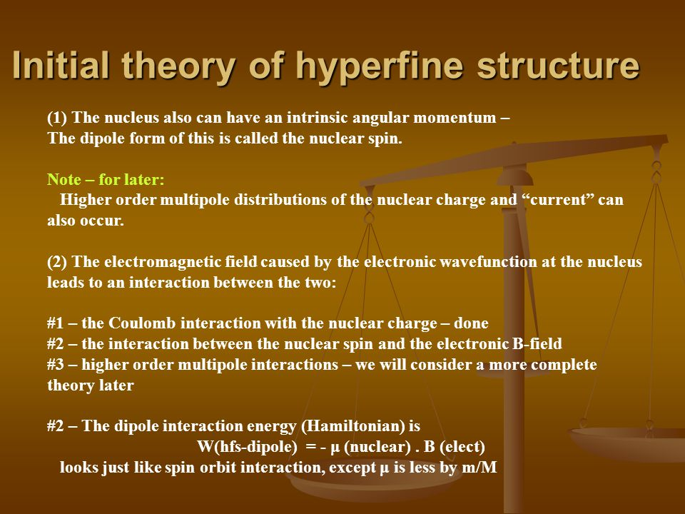 Initial theory of hyperfine structure (1) The nucleus also can have an intrinsic angular momentum – The dipole form of this is called the nuclear spin.