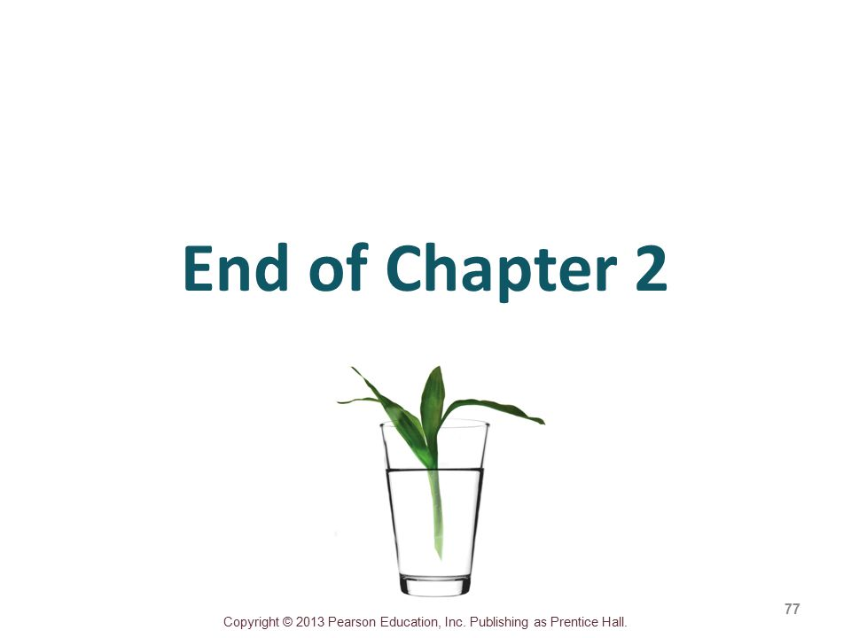 Copyright © 2013 Pearson Education, Inc. Publishing as Prentice Hall. End of Chapter 2 77