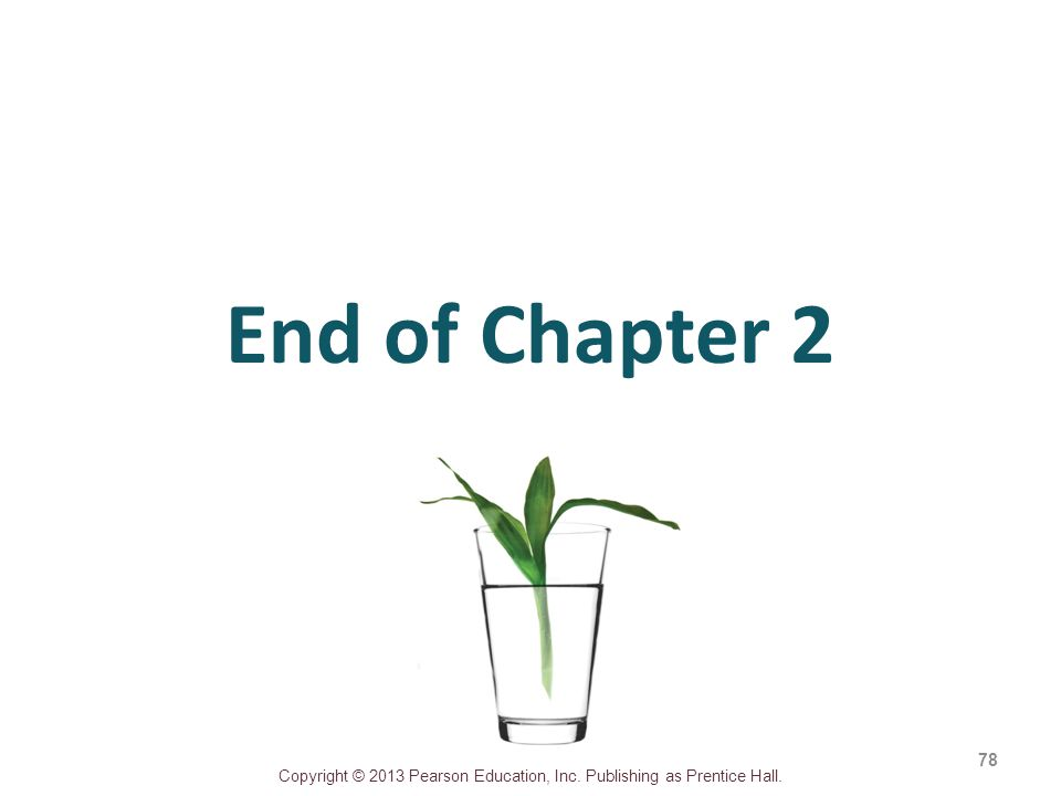 Copyright © 2013 Pearson Education, Inc. Publishing as Prentice Hall. End of Chapter 2 78