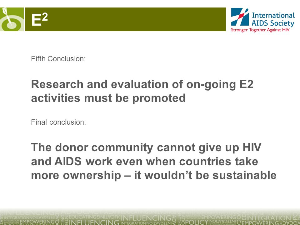 E2E2 Fifth Conclusion: Research and evaluation of on-going E2 activities must be promoted Final conclusion: The donor community cannot give up HIV and