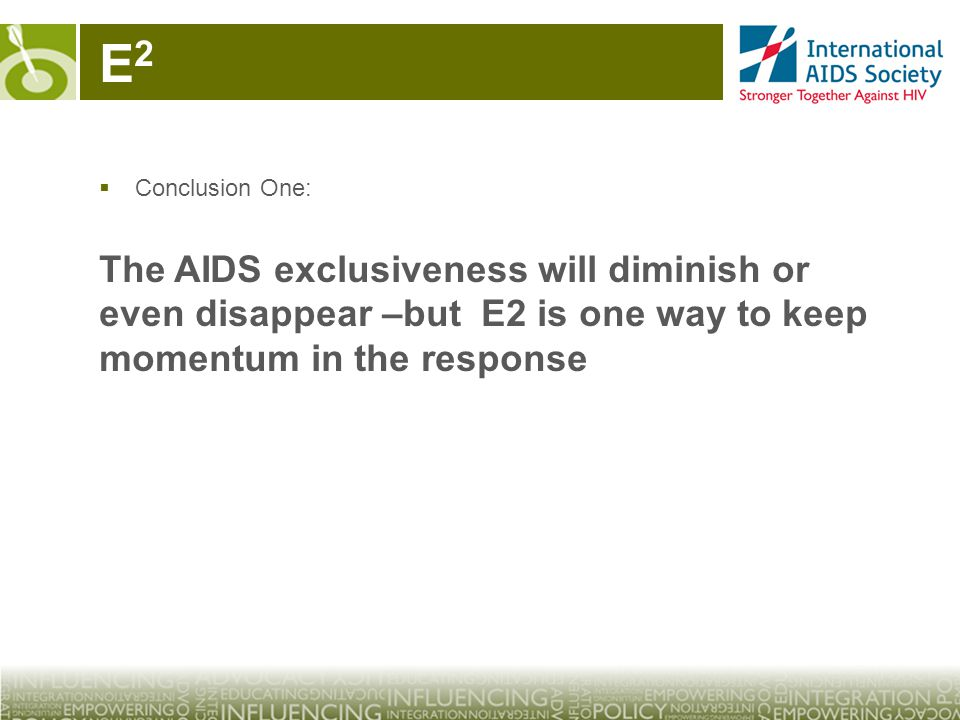 E2E2  Conclusion One: The AIDS exclusiveness will diminish or even disappear –but E2 is one way to keep momentum in the response