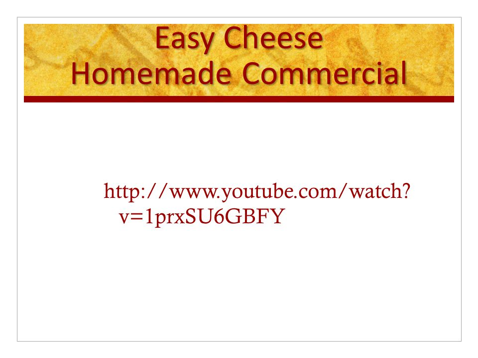 Easy Cheese Homemade Commercial http://www.youtube.com/watch? v=1prxSU6GBFY