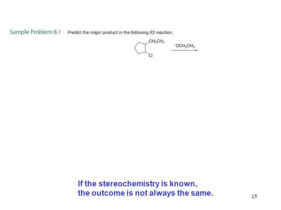 25 If the stereochemistry is known, the outcome is not always the same.