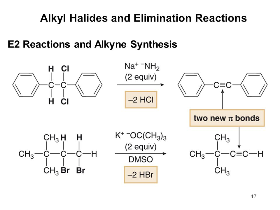 47 Alkyl Halides and Elimination Reactions E2 Reactions and Alkyne Synthesis