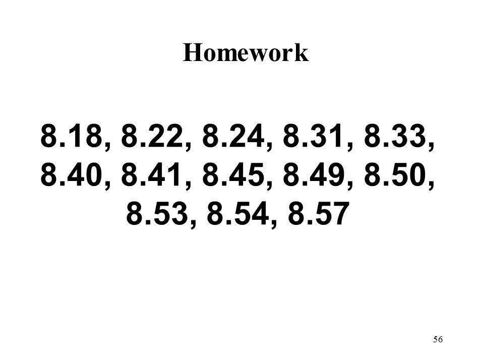 56 8.18, 8.22, 8.24, 8.31, 8.33, 8.40, 8.41, 8.45, 8.49, 8.50, 8.53, 8.54, 8.57 Homework